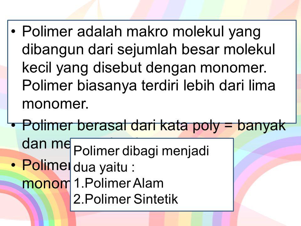 Polimer berasal dari kata poly = banyak dan meros = bagian
