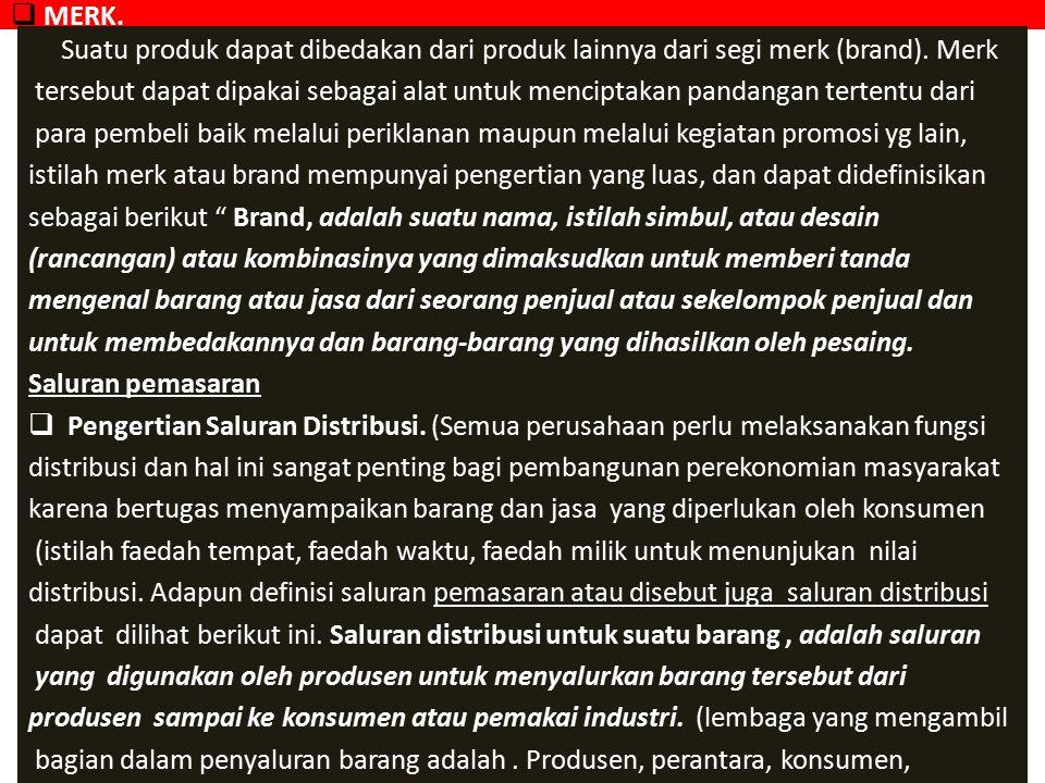 MERK. Suatu produk dapat dibedakan dari produk lainnya dari segi merk (brand). Merk.