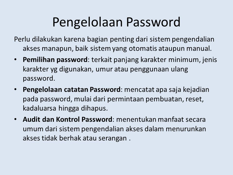 Pengelolaan Password Perlu dilakukan karena bagian penting dari sistem pengendalian akses manapun, baik sistem yang otomatis ataupun manual.