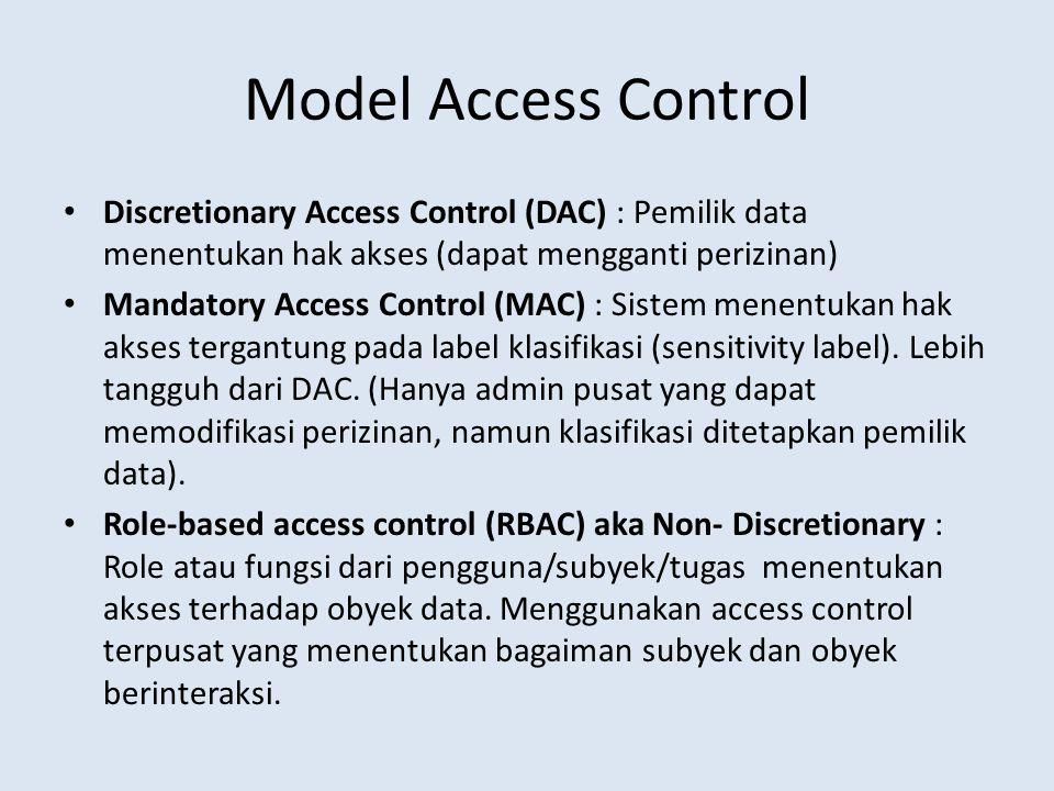 Model Access Control Discretionary Access Control (DAC) : Pemilik data menentukan hak akses (dapat mengganti perizinan)