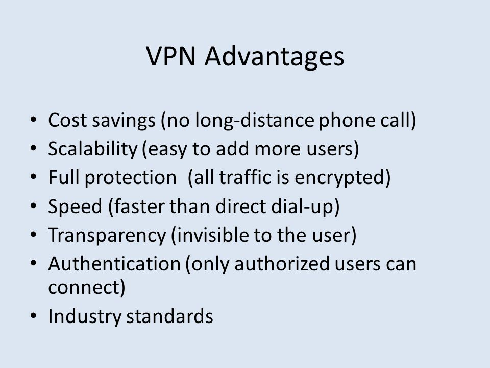 VPN Advantages Cost savings (no long-distance phone call)