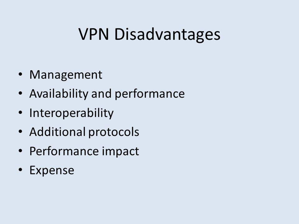 VPN Disadvantages Management Availability and performance
