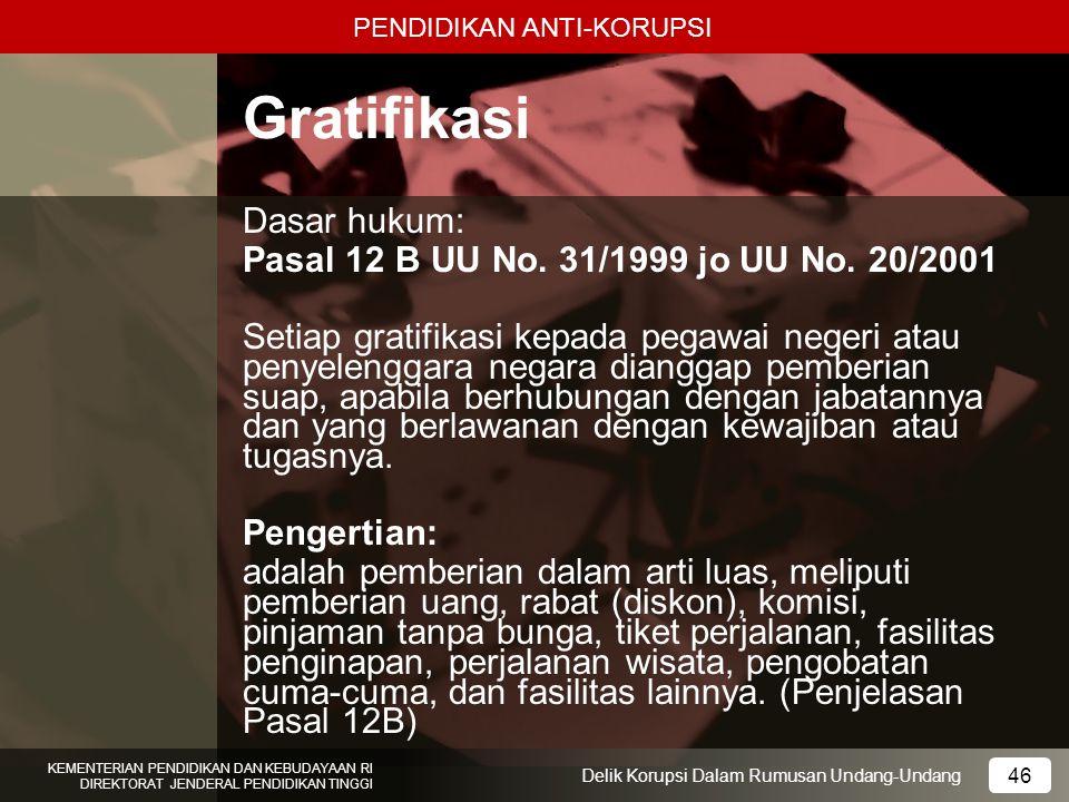 Gratifikasi Dasar hukum: Pasal 12 B UU No. 31/1999 jo UU No. 20/2001