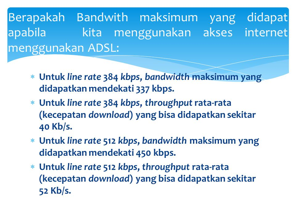 Berapakah Bandwith maksimum yang didapat apabila kita menggunakan akses internet menggunakan ADSL: