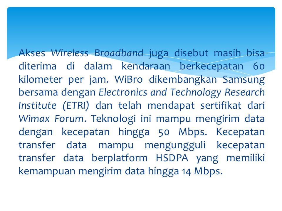 Akses Wireless Broadband juga disebut masih bisa diterima di dalam kendaraan berkecepatan 60 kilometer per jam.