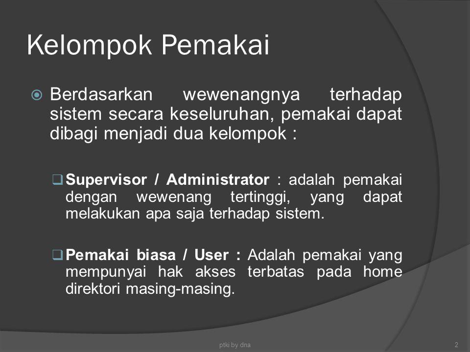 Kelompok Pemakai Berdasarkan wewenangnya terhadap sistem secara keseluruhan, pemakai dapat dibagi menjadi dua kelompok :