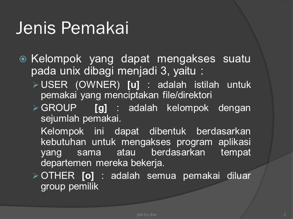 Jenis Pemakai Kelompok yang dapat mengakses suatu pada unix dibagi menjadi 3, yaitu :