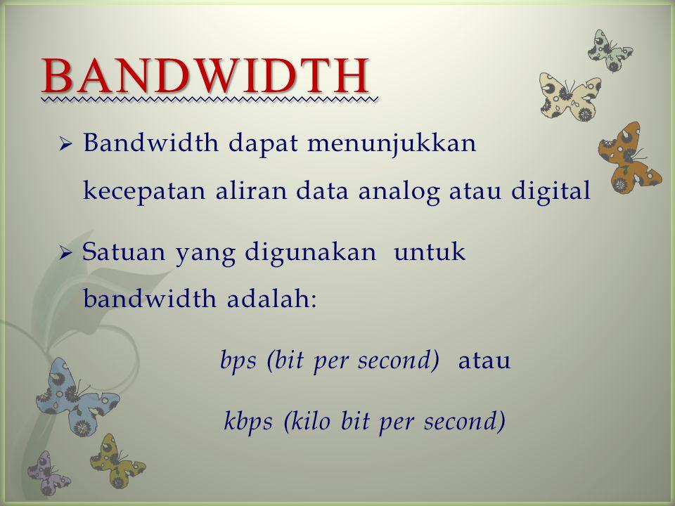 BANDWIDTH Bandwidth dapat menunjukkan kecepatan aliran data analog atau digital. Satuan yang digunakan untuk bandwidth adalah: