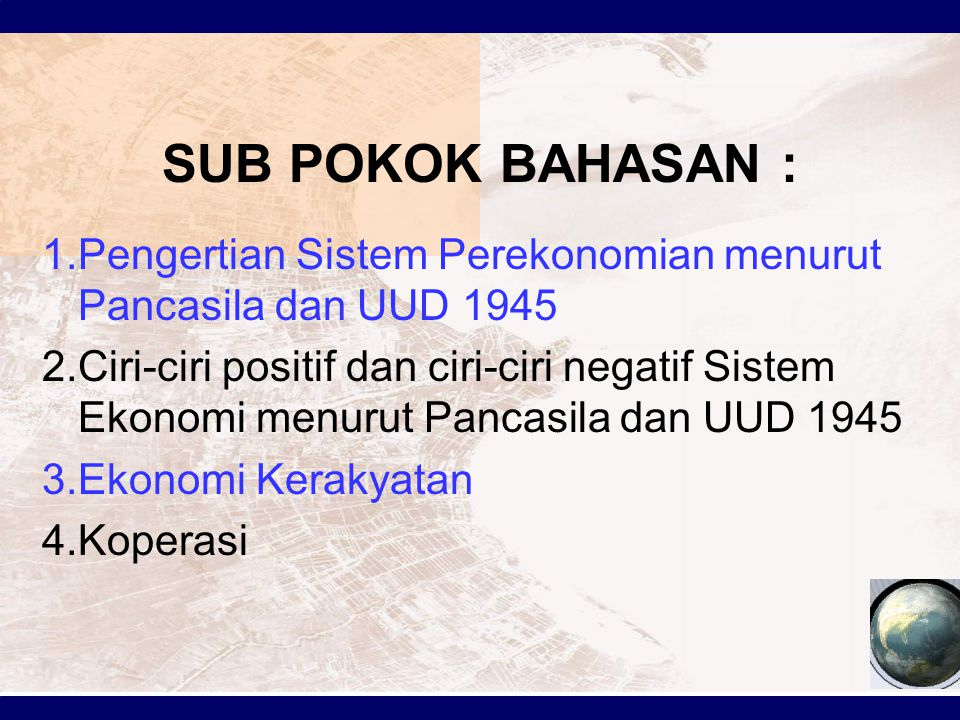 SUB POKOK BAHASAN : Pengertian Sistem Perekonomian menurut Pancasila dan UUD 1945.