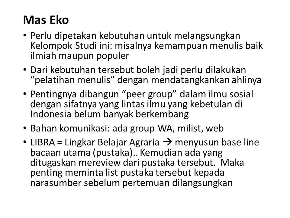 Mas Eko Perlu dipetakan kebutuhan untuk melangsungkan Kelompok Studi ini: misalnya kemampuan menulis baik ilmiah maupun populer.