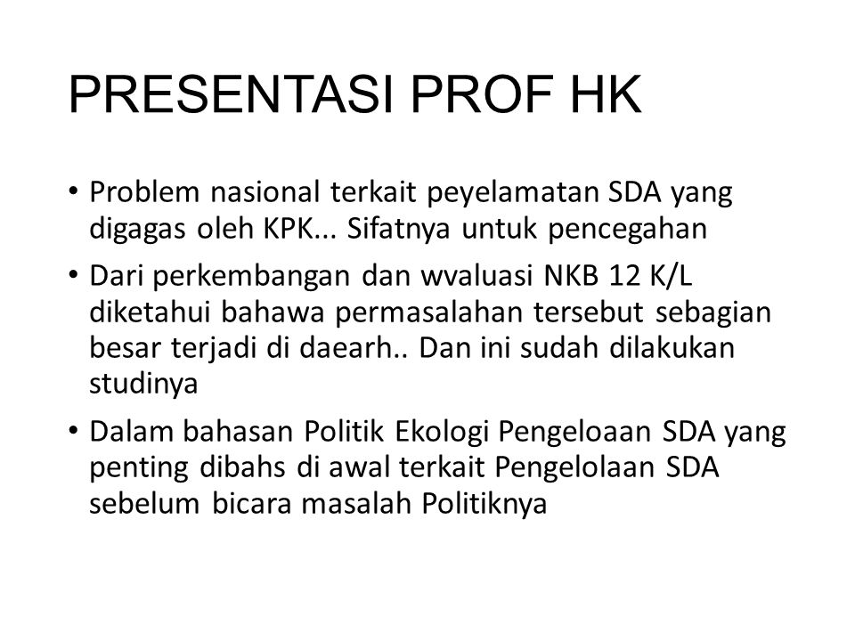 PRESENTASI PROF HK Problem nasional terkait peyelamatan SDA yang digagas oleh KPK... Sifatnya untuk pencegahan.