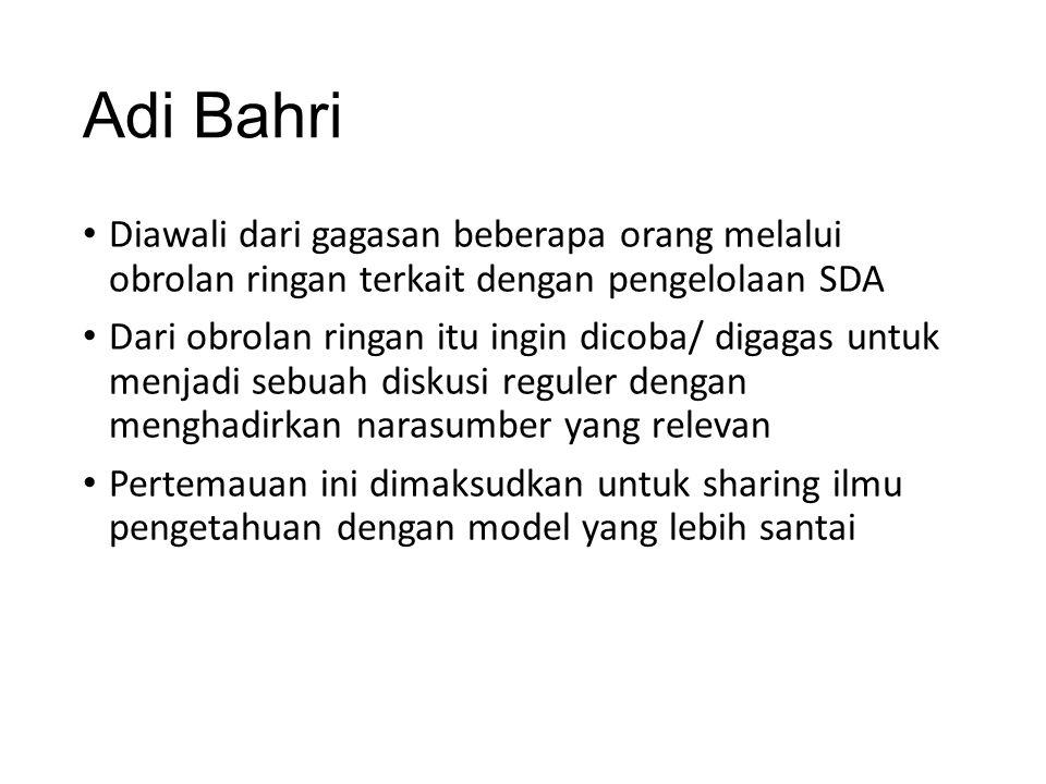 Adi Bahri Diawali dari gagasan beberapa orang melalui obrolan ringan terkait dengan pengelolaan SDA.