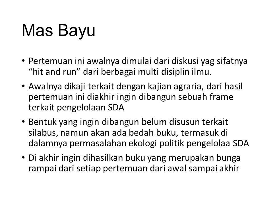 Mas Bayu Pertemuan ini awalnya dimulai dari diskusi yag sifatnya hit and run dari berbagai multi disiplin ilmu.