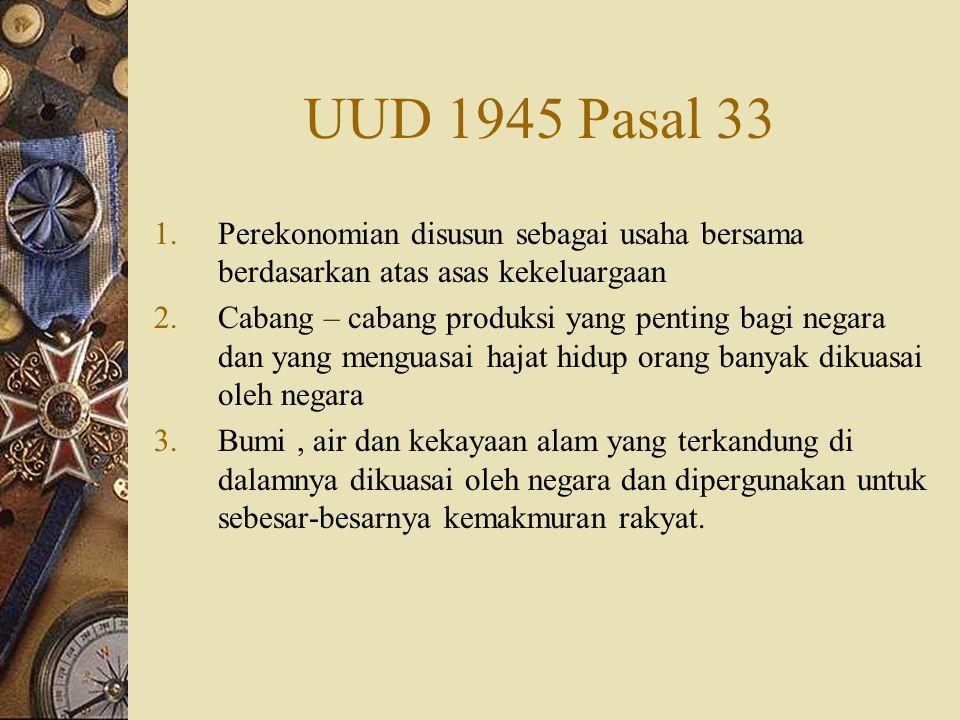UUD 1945 Pasal 33 Perekonomian disusun sebagai usaha bersama berdasarkan atas asas kekeluargaan.