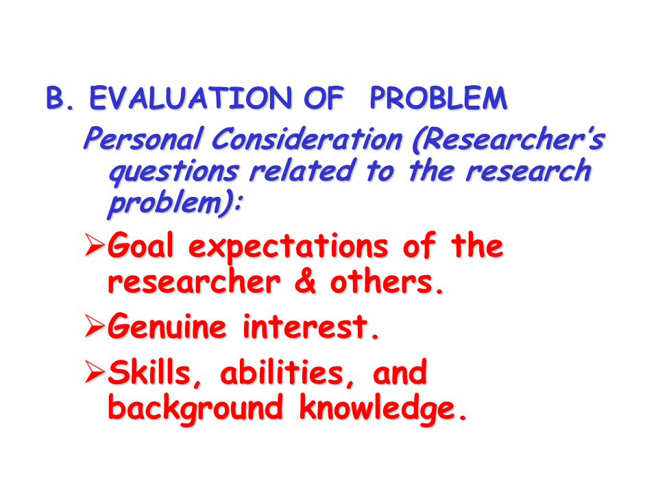 Goal expectations of the researcher & others. Genuine interest.