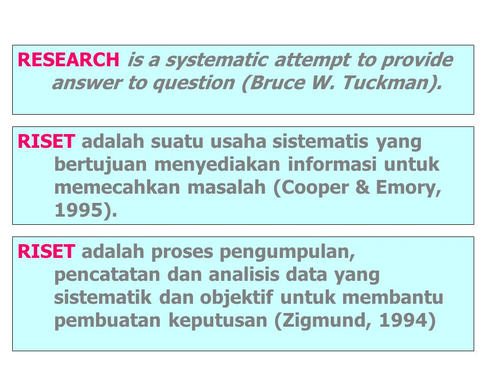 RESEARCH is a systematic attempt to provide answer to question (Bruce W. Tuckman).