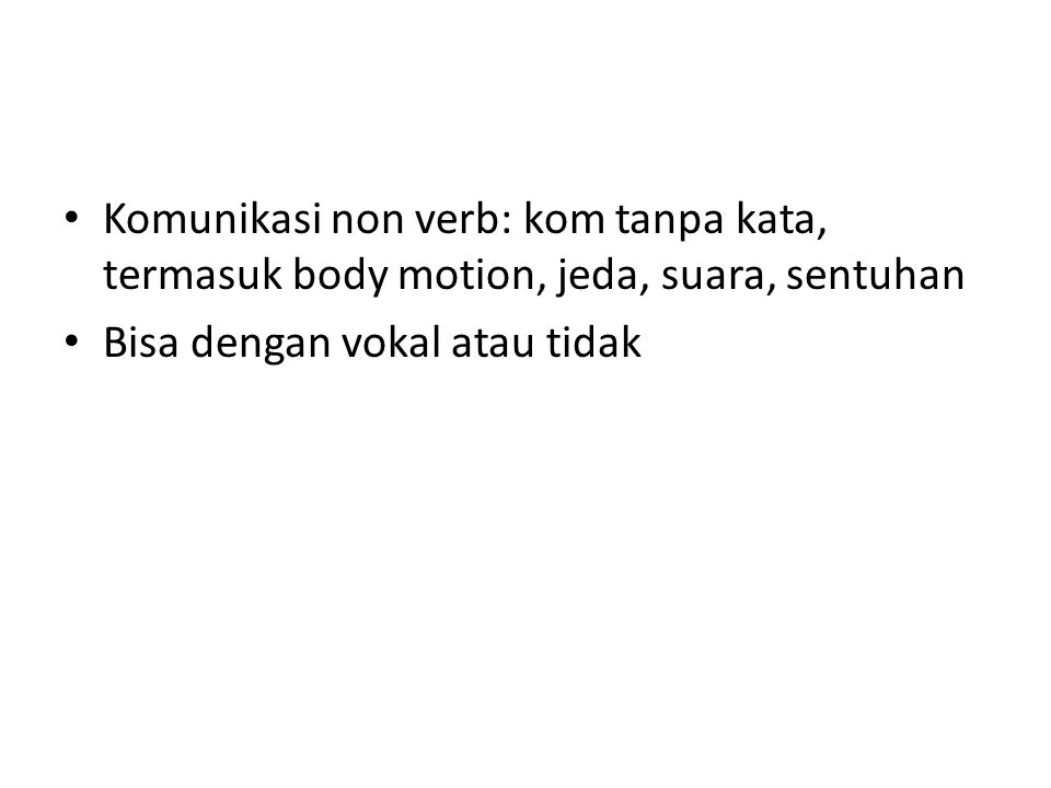 Komunikasi non verb: kom tanpa kata, termasuk body motion, jeda, suara, sentuhan