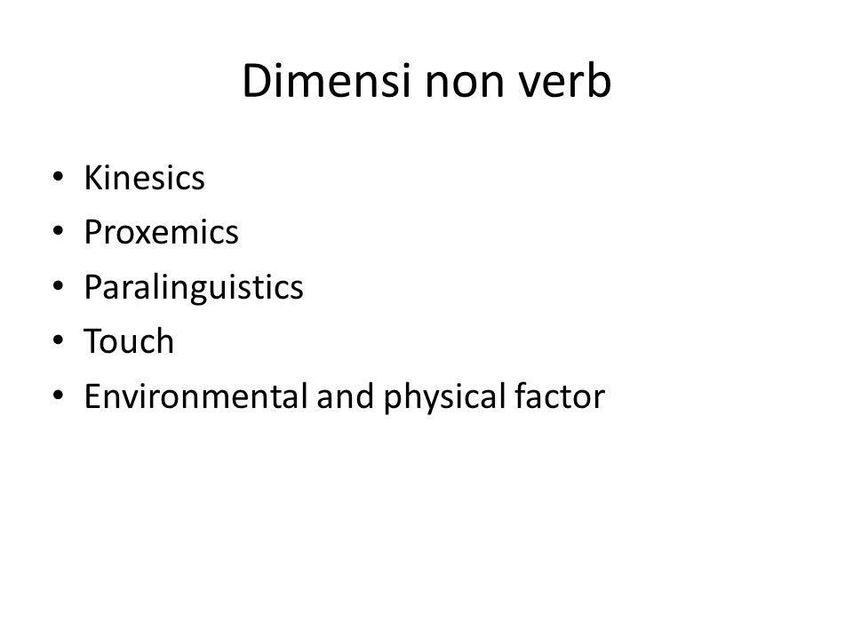 Dimensi non verb Kinesics Proxemics Paralinguistics Touch