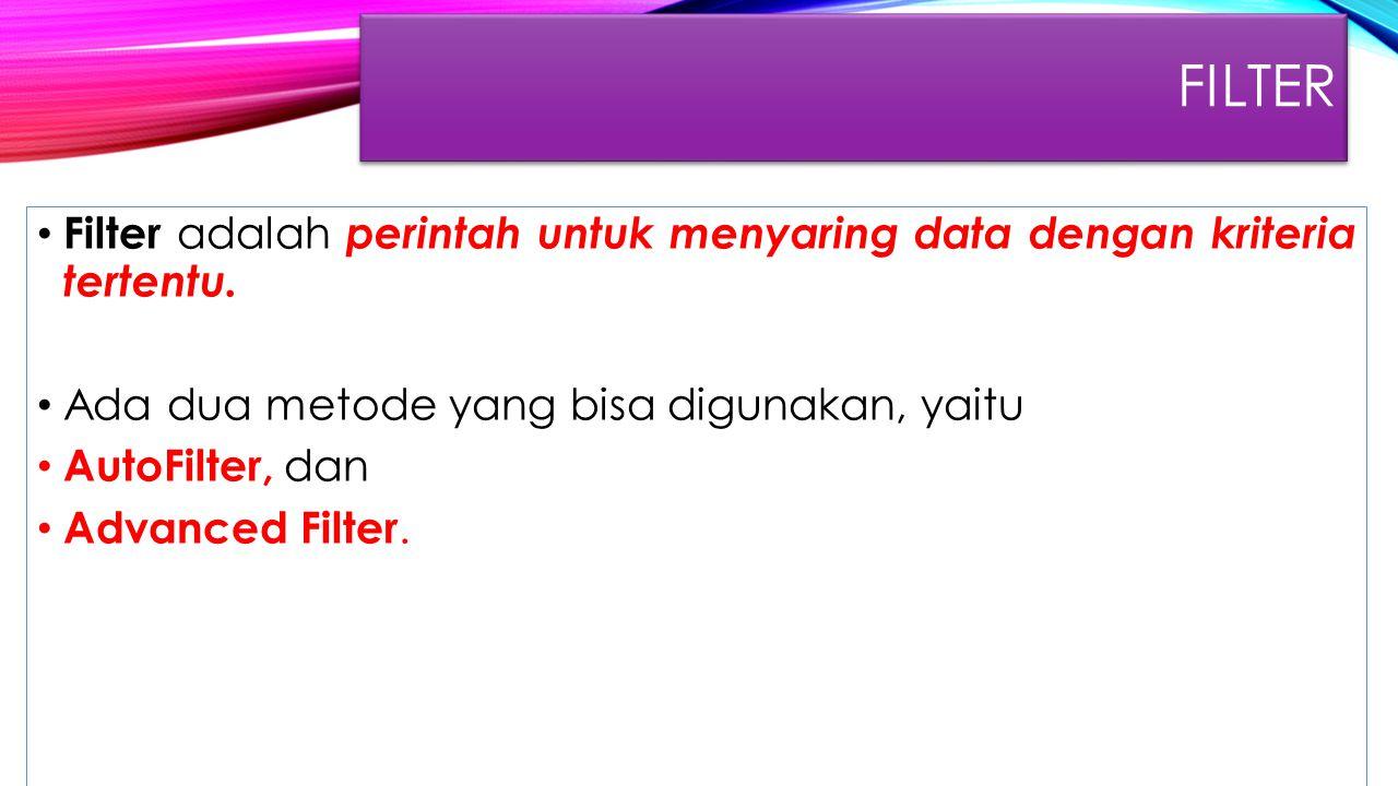 FIlter Filter adalah perintah untuk menyaring data dengan kriteria tertentu. Ada dua metode yang bisa digunakan, yaitu.