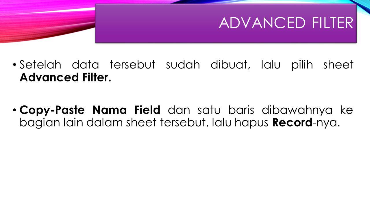 Advanced FIlter Setelah data tersebut sudah dibuat, lalu pilih sheet Advanced Filter.
