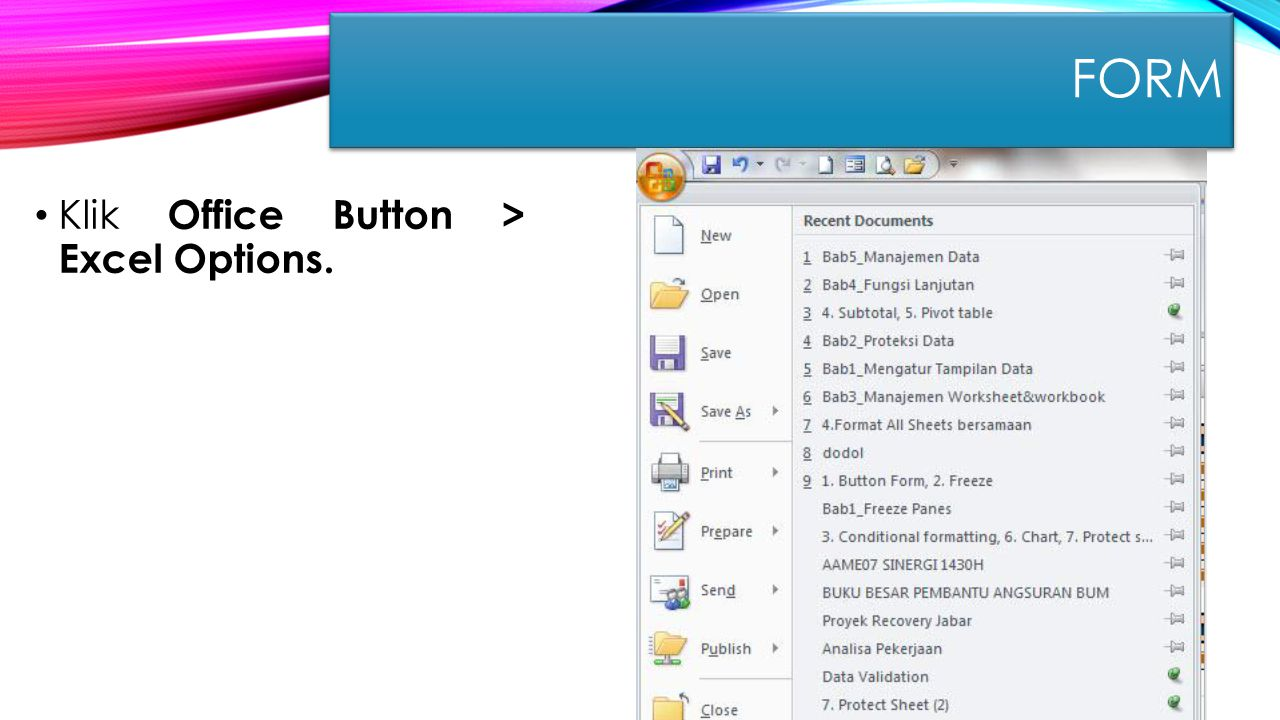 FORM Klik Office Button > Excel Options.