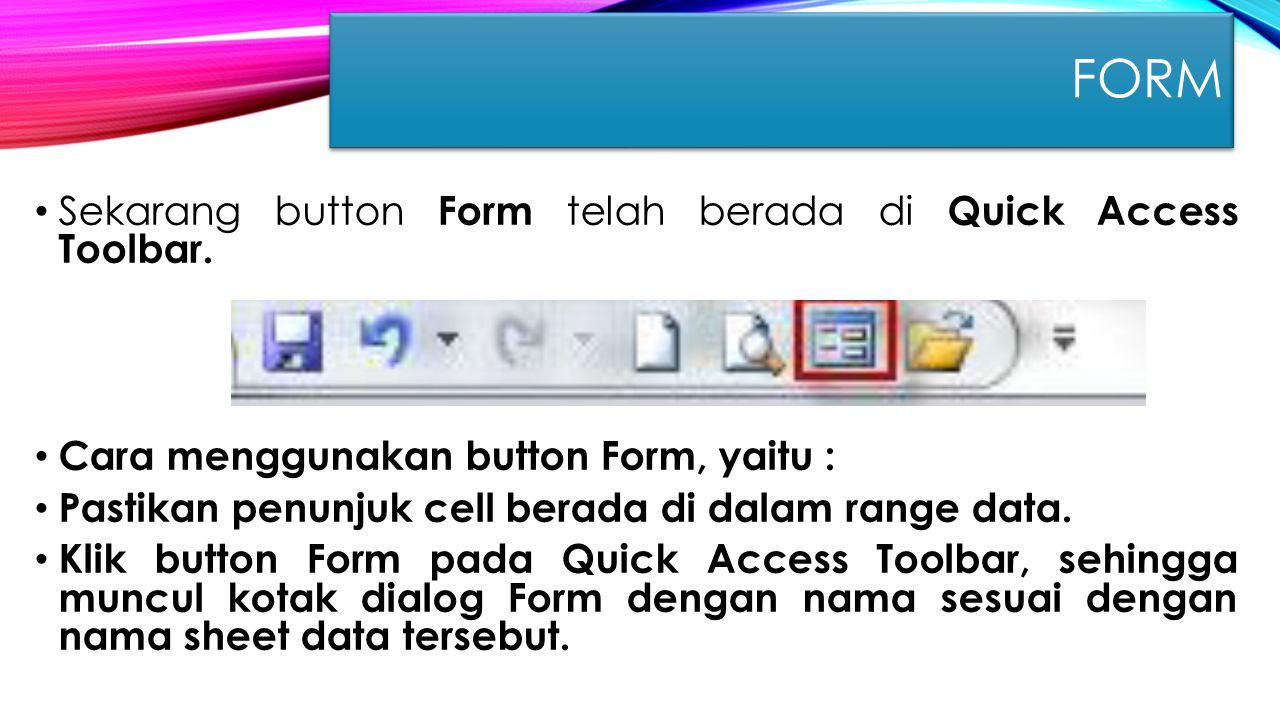FORM Sekarang button Form telah berada di Quick Access Toolbar.