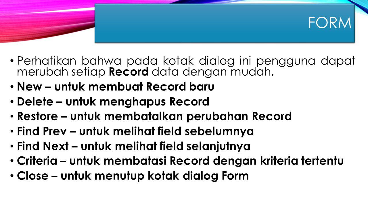 FORM Perhatikan bahwa pada kotak dialog ini pengguna dapat merubah setiap Record data dengan mudah.