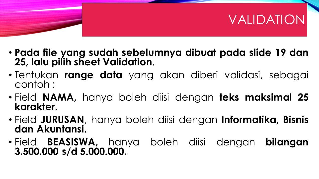 Validation Pada file yang sudah sebelumnya dibuat pada slide 19 dan 25, lalu pilih sheet Validation.