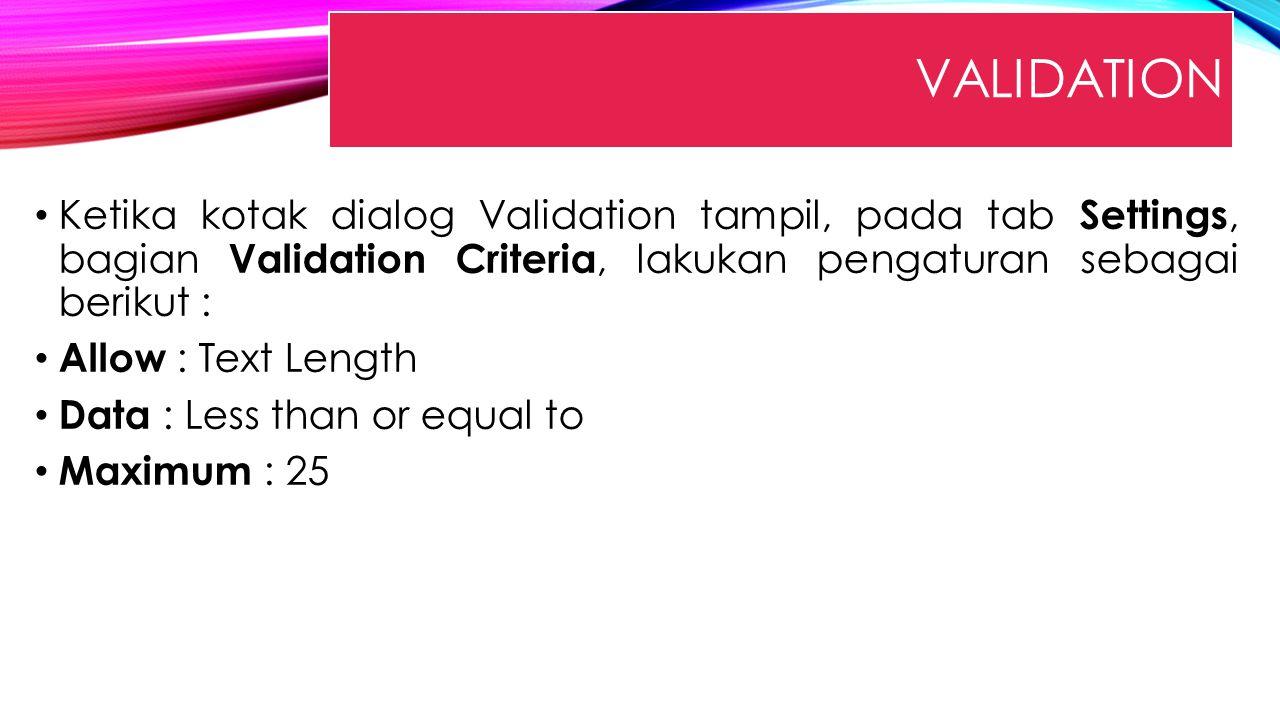 Validation Ketika kotak dialog Validation tampil, pada tab Settings, bagian Validation Criteria, lakukan pengaturan sebagai berikut :