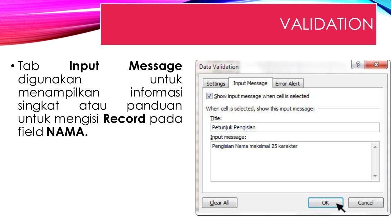 Validation Tab Input Message digunakan untuk menampilkan informasi singkat atau panduan untuk mengisi Record pada field NAMA.