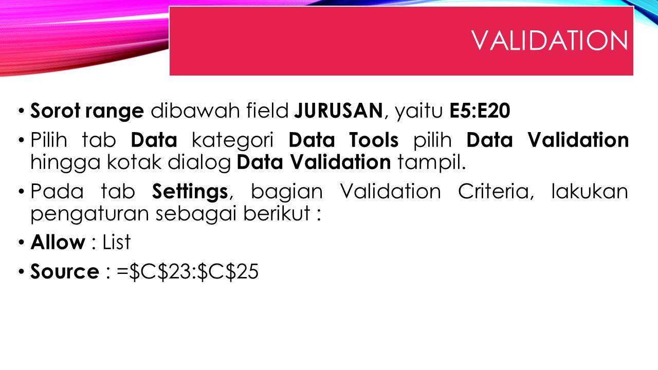 Validation Sorot range dibawah field JURUSAN, yaitu E5:E20