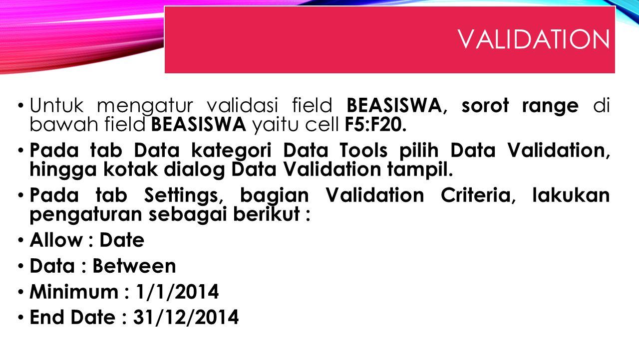 Validation Untuk mengatur validasi field BEASISWA, sorot range di bawah field BEASISWA yaitu cell F5:F20.