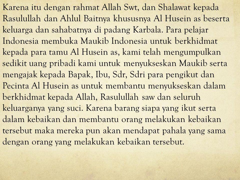 Karena itu dengan rahmat Allah Swt, dan Shalawat kepada Rasulullah dan Ahlul Baitnya khususnya Al Husein as beserta keluarga dan sahabatnya di padang Karbala.