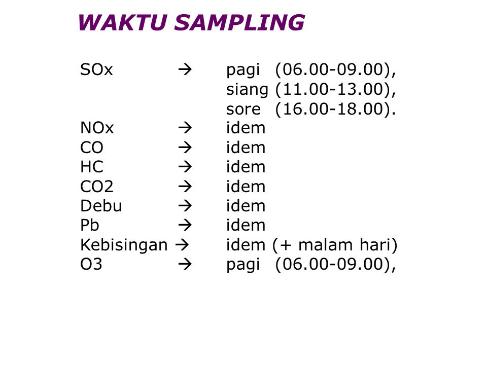 WAKTU SAMPLING SOx  pagi (06.00-09.00), siang (11.00-13.00),