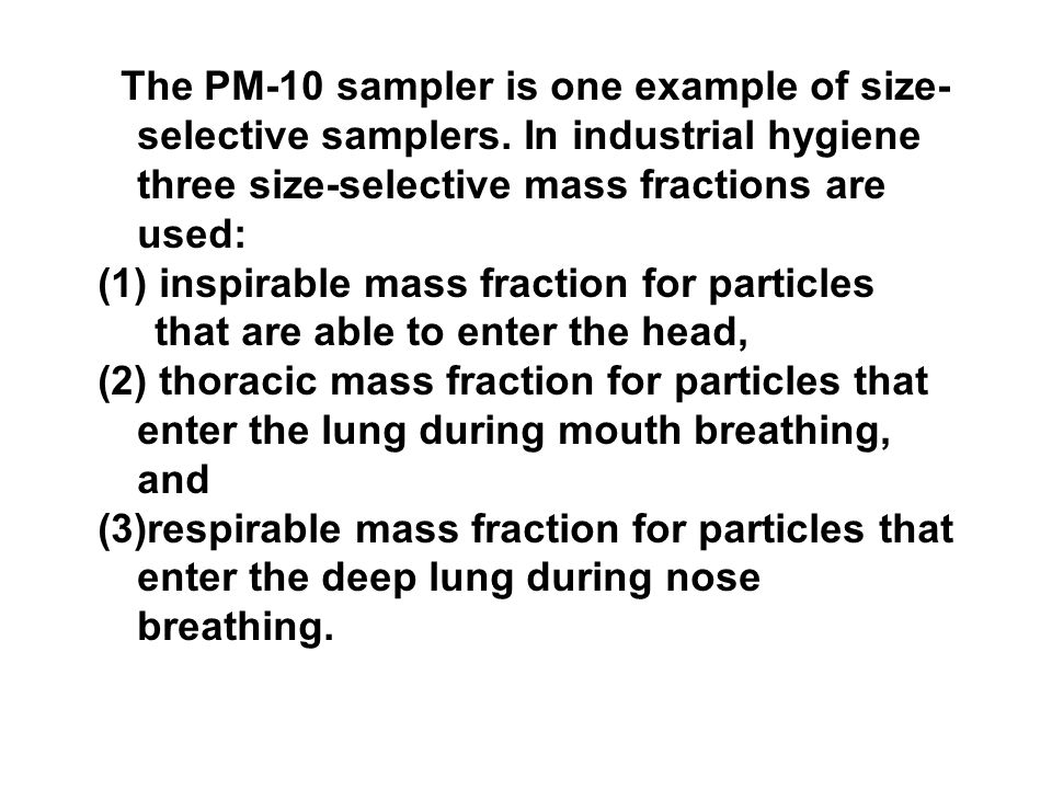 The PM-10 sampler is one example of size-selective samplers