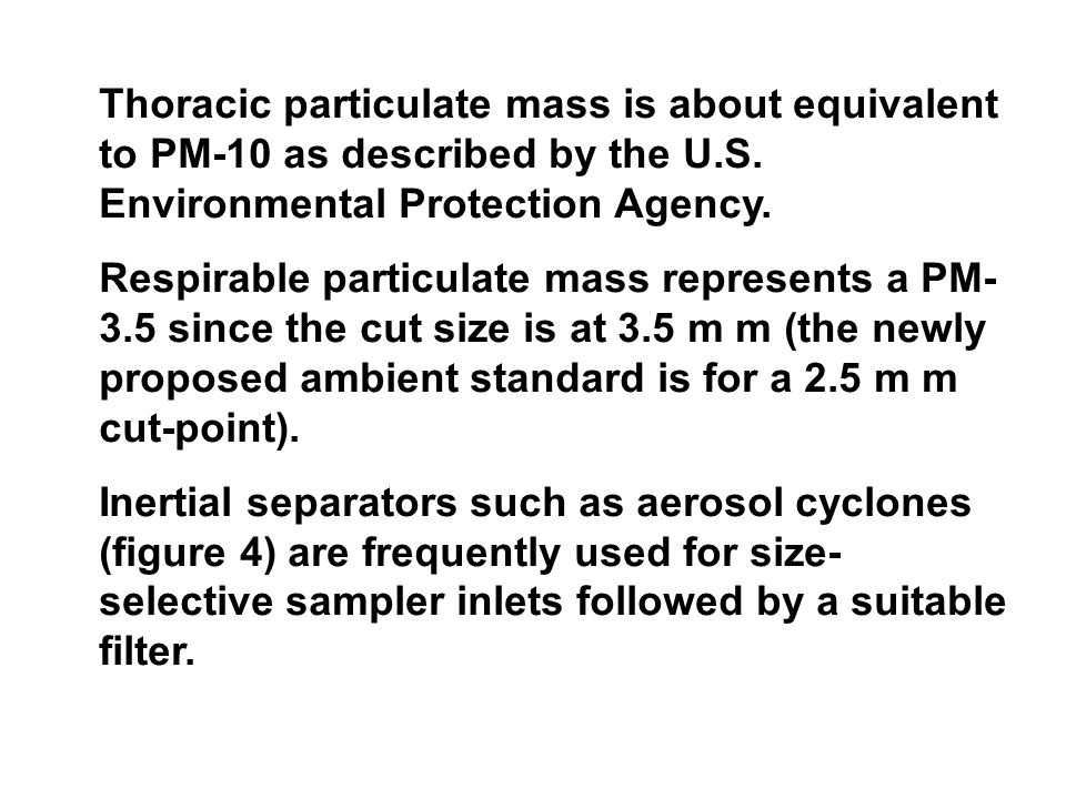 Thoracic particulate mass is about equivalent to PM-10 as described by the U.S. Environmental Protection Agency.
