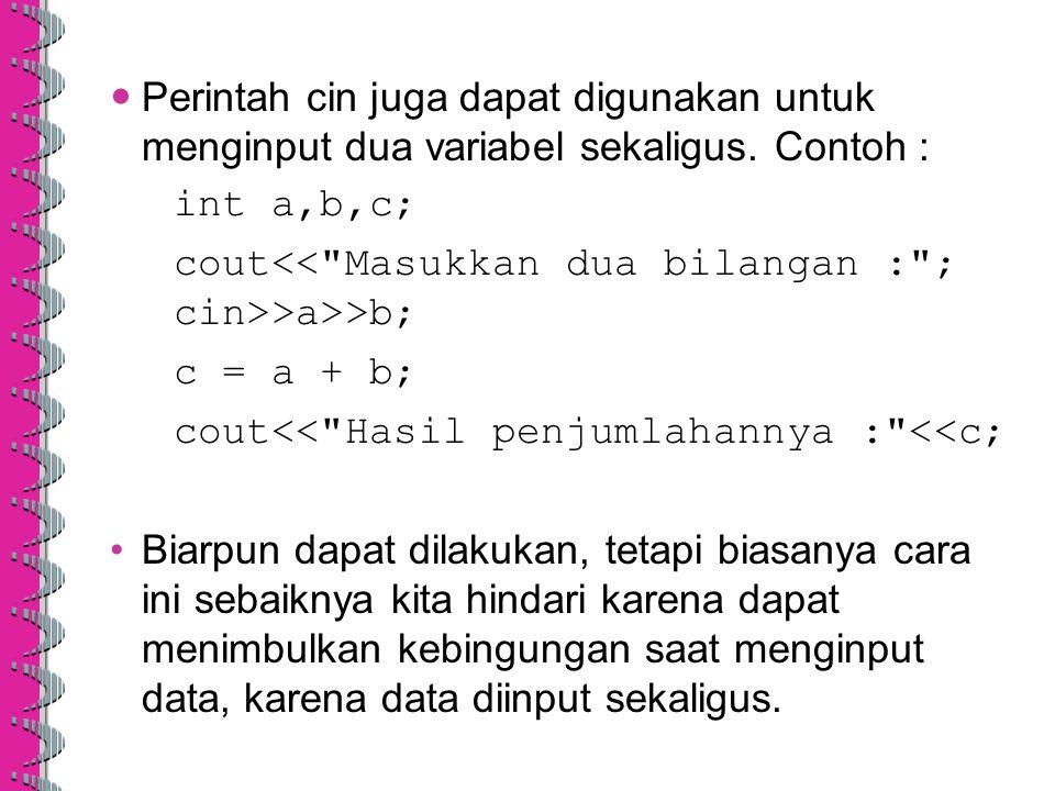 Perintah cin juga dapat digunakan untuk menginput dua variabel sekaligus. Contoh :