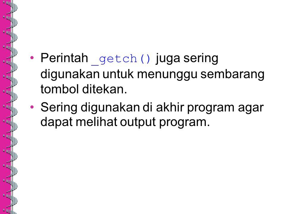Perintah _getch() juga sering digunakan untuk menunggu sembarang tombol ditekan.