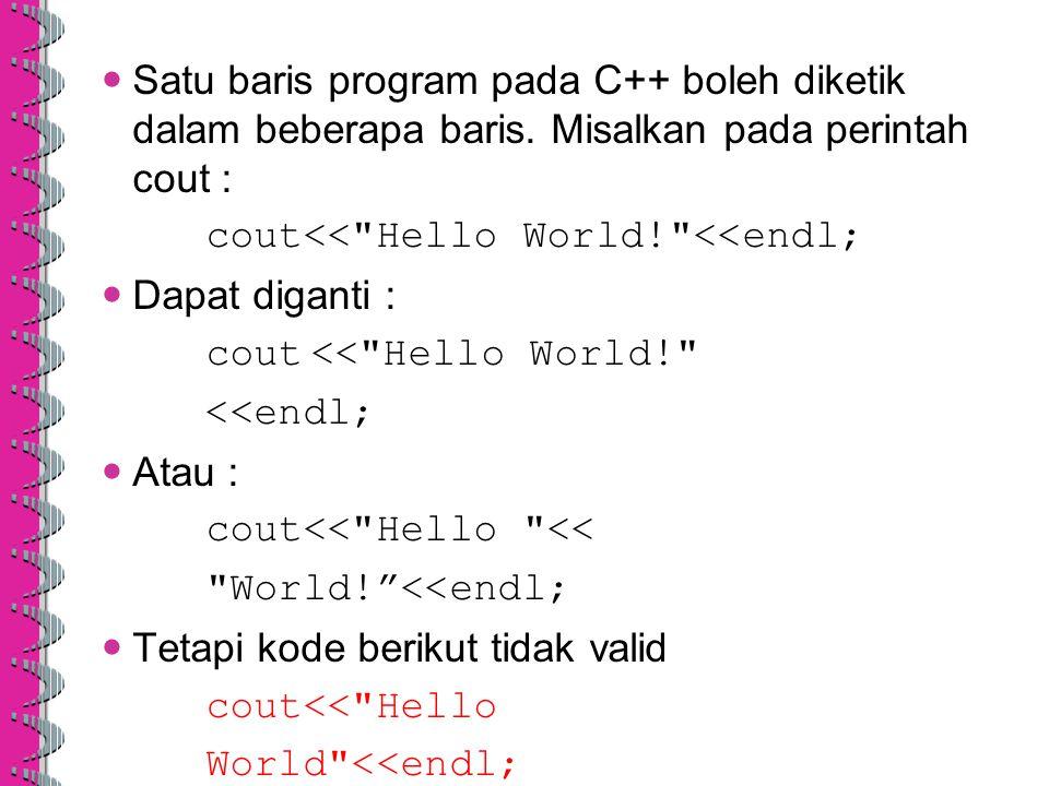 Satu baris program pada C++ boleh diketik dalam beberapa baris