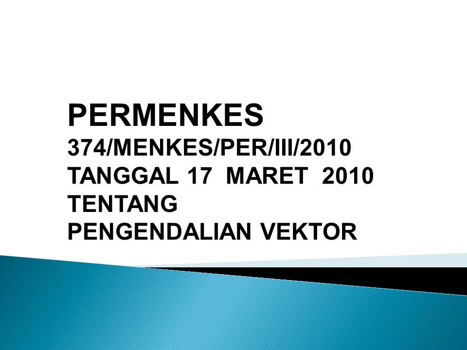 PERMENKES 374/MENKES/PER/III/2010 TANGGAL 17 MARET 2010 TENTANG PENGENDALIAN VEKTOR