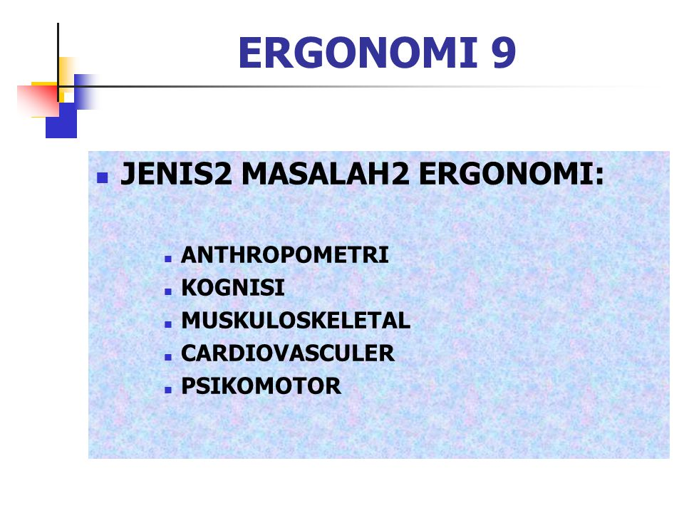 ERGONOMI 9 JENIS2 MASALAH2 ERGONOMI: ANTHROPOMETRI KOGNISI