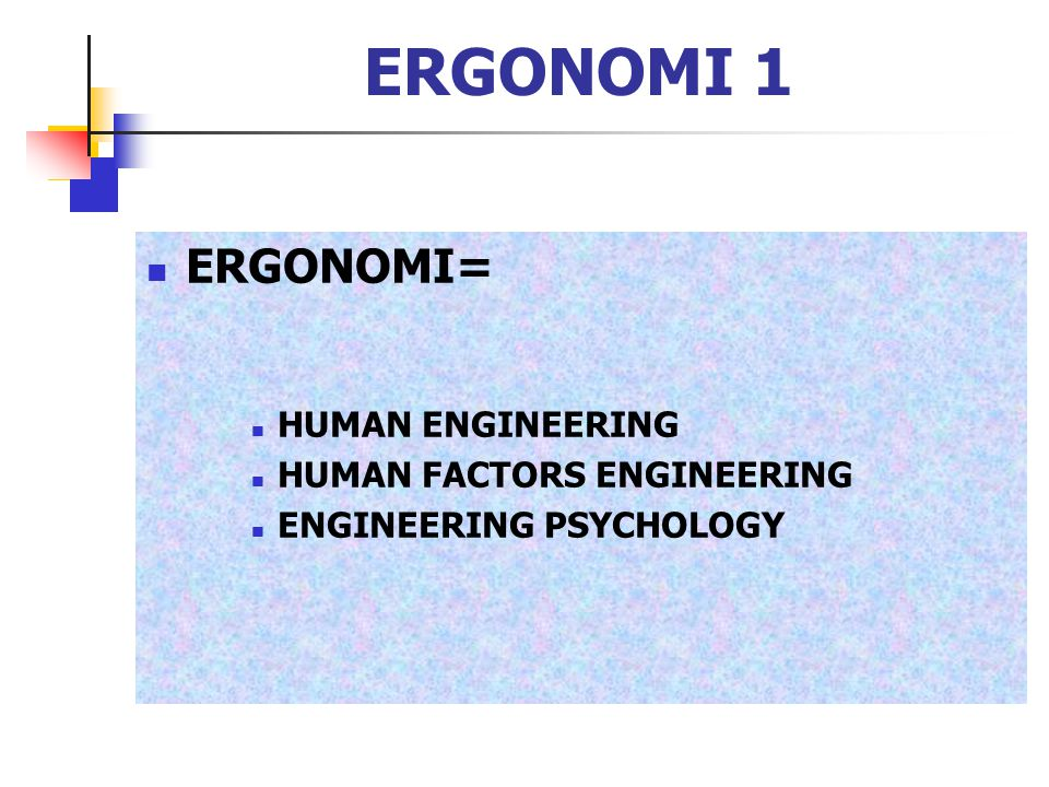 ERGONOMI 1 ERGONOMI= HUMAN ENGINEERING HUMAN FACTORS ENGINEERING