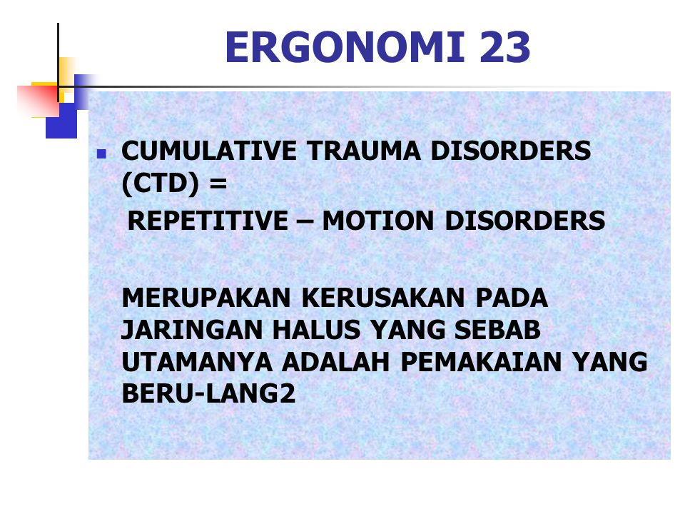 ERGONOMI 23 CUMULATIVE TRAUMA DISORDERS (CTD) =
