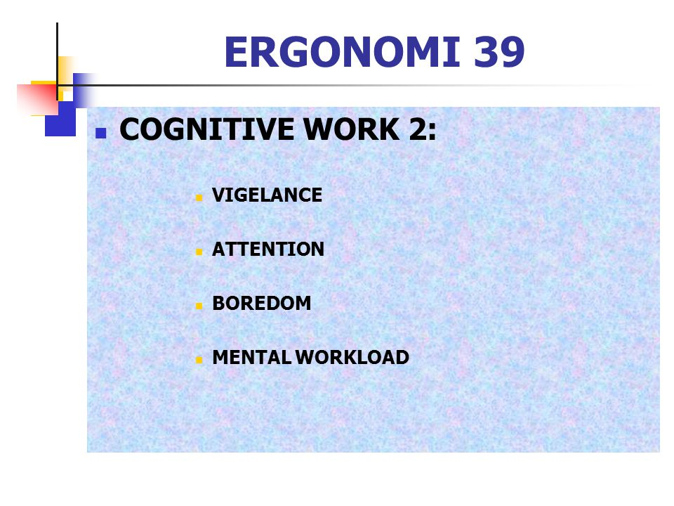 ERGONOMI 39 COGNITIVE WORK 2: VIGELANCE ATTENTION BOREDOM