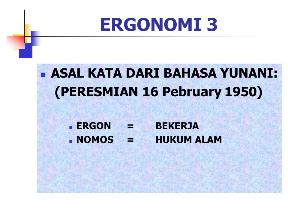 ERGONOMI 3 ASAL KATA DARI BAHASA YUNANI: (PERESMIAN 16 Pebruary 1950)