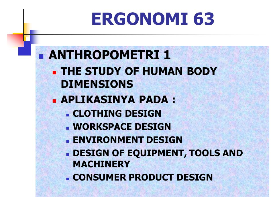 ERGONOMI 63 ANTHROPOMETRI 1 THE STUDY OF HUMAN BODY DIMENSIONS