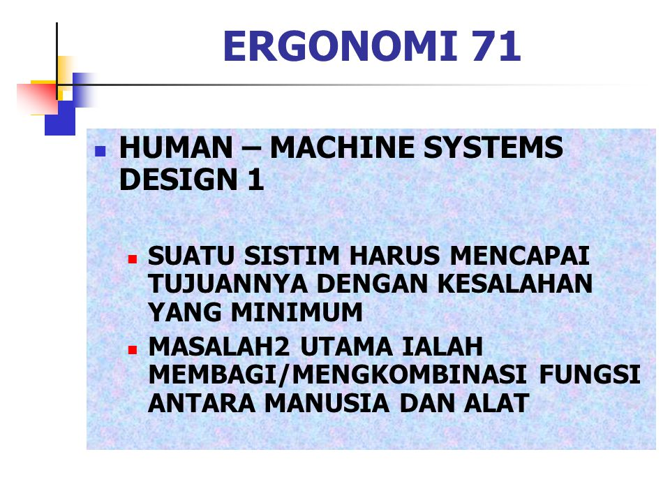 ERGONOMI 71 HUMAN – MACHINE SYSTEMS DESIGN 1