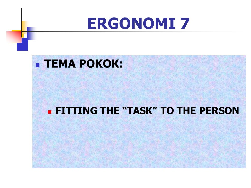 ERGONOMI 7 TEMA POKOK: FITTING THE TASK TO THE PERSON