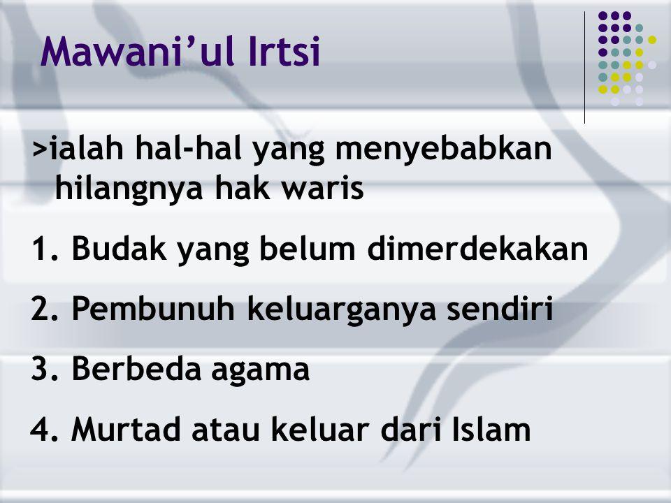 Mawani'ul Irtsi >ialah hal-hal yang menyebabkan hilangnya hak waris