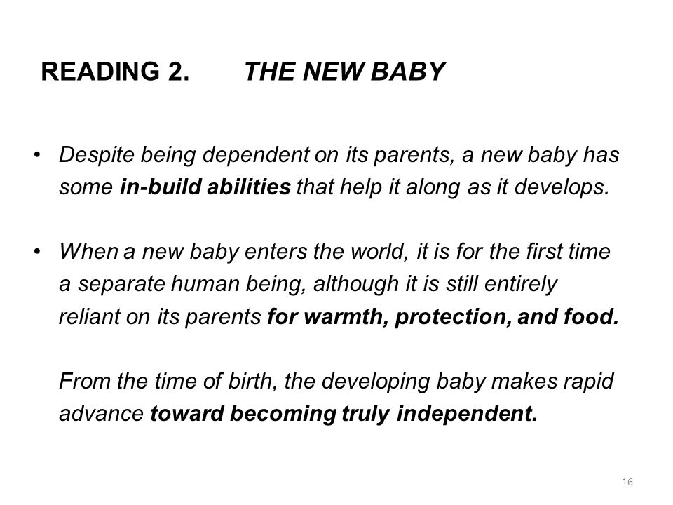 READING 2. THE NEW BABY Despite being dependent on its parents, a new baby has. some in-build abilities that help it along as it develops.